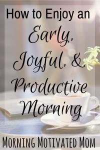 How to Enjoy an Early, Joyful & Productive Morning