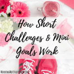 How Short Challenges and Mini Goals Work for Me
