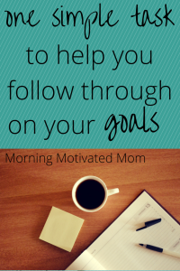 One Simple Task to Help You Follow Through on Your Goals