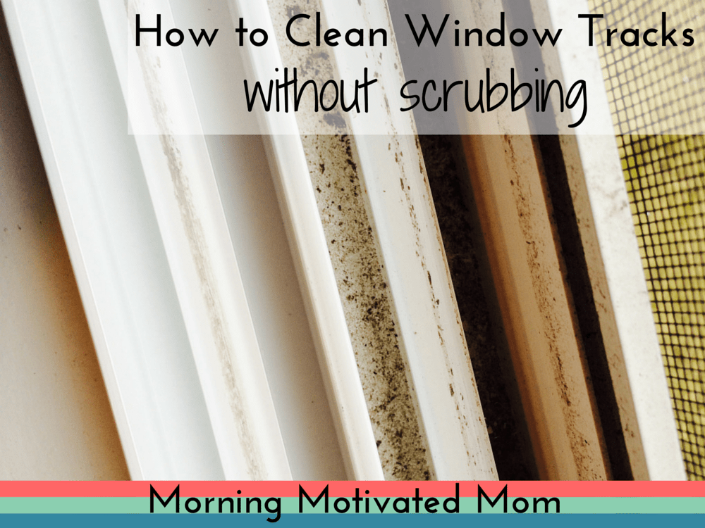 how to clean window tracks without scrubbing morning