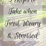 9 Steps to Take When Tired, Weary and Stressed
