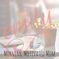 Emily Morning Motivated Mom
