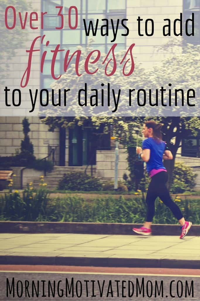 Over 30 ways to add fitness to your daily routine. Make a Health, Wellness, and Fitness Plan.