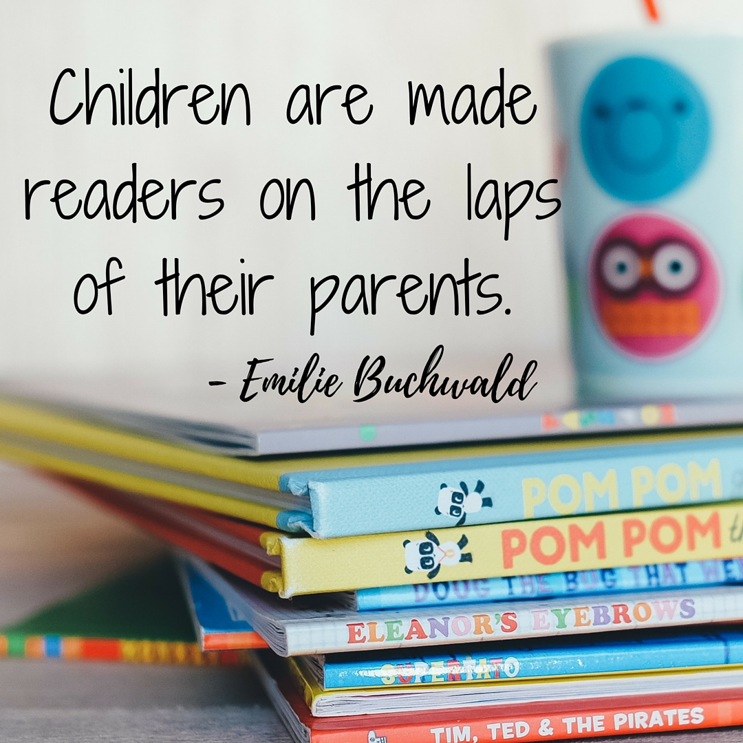 Children are made readers on the laps of their parents. - Emilie Buchwald