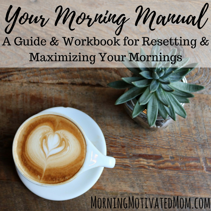 Your Morning Manual: A Guide & Workbook for Resetting & Maximizing Your Mornings