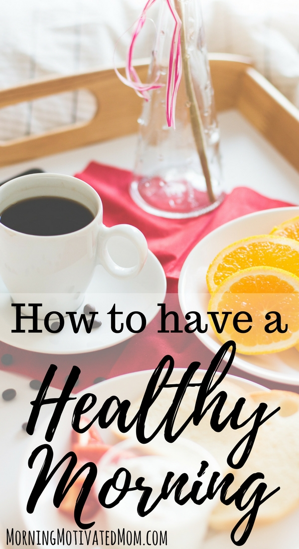 How to have a healthy morning: Minimize morning stress, Plan your day, Hydrate, Drink warm, lemon water, Eat a healthy breakfast, Get moving, Consider vitamins or supplements.